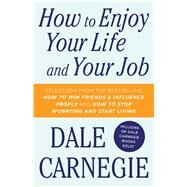 How to Enjoy Your Life and Your Job by Carnegie, Dale, 9781501181955