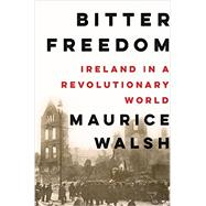 Bitter Freedom by Walsh, Maurice, 9781631491955