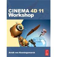 Cinema 4d 11 Workshop by von Koenigsmarck; Arndt, 9780240811956