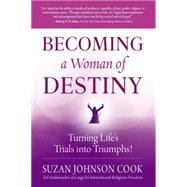 Becoming a Woman of Destiny: Turning Life's Trials into Triumphs! by Cook, Suzan Johnson, 9780399171956