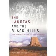 Lakotas and the Black Hills : The Struggle for Sacred Ground by Ostler, Jeffrey (Author), 9780670021956
