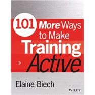 101 More Ways to Make Training Active by Biech, Elaine; Auerbach, Carol, 9781118971956