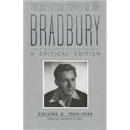 The Collected Stories of Ray Bradbury: A Critical Edition, 1943-1944 by Eller, Jonathan R., 9781606351956