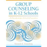 Group Counseling in K-12 Schools A Handbook for School Counselors by Greenberg, Kenneth R., 9780205321957