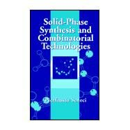 Solid-Phase Synthesis and Combinatorial Technologies by Seneci, Pierfausto, 9780471331957