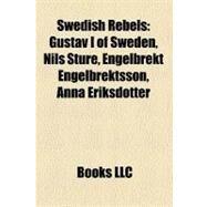 Swedish Rebels: Gustav I of Sweden, Nils Sture, Engelbrekt Engelbrektsson, Anna Eriksdotter by , 9781158491957