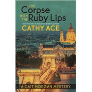 The Corpse with the Ruby Lips by Ace, Cathy, 9781771511957