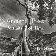 Ancient Trees: Portraits of Time by Moon, Beth; Forrest, Todd (CON); Brown, Steven (CON), 9780789211958