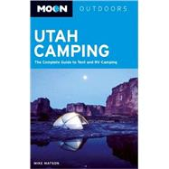 Moon Utah Camping; The Complete Guide to Tent and RV Camping by Mike Matson, 9781598801958