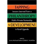 Tapping Philanthropy for Development: Lessons Learned from a Public-Private Partnership in Rural Uganda by Butler, Lorna Michael, 9781626371958