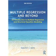 Multiple Regression and Beyond: An Introduction to Multiple Regression and Structural Equation Modeling by Keith; Timothy Z., 9781138811959