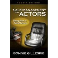 Self-Management for Actors : Getting down to (Show) Business by Gillespie, Bonnie, 9780972301961