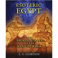 Esoteric Egypt by Gordon, J. S., 9781591431961