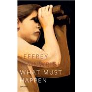 What Must Happen by Wainwright, Jeffrey, 9781784101961