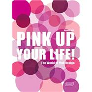 Pink Up Your Life!: The World of Pink Design by Roth, Manuela, 9783037681961