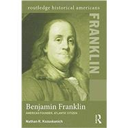Benjamin Franklin: American Founder, Atlantic Citizen by Kozuskanich; Nathan R., 9780415531962