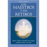 Los Maestros y sus retiros / The Masters and Their Retreats by Prophet, Mark L.; Prophet, Elizabeth Clare; Booth, Annice, 9781609881962