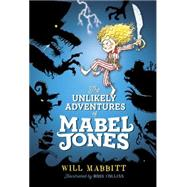 The Unlikely Adventures of Mabel Jones by Mabbitt, Will; Collins, Ross, 9780451471963