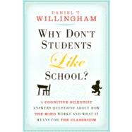 Why Don't Students Like School? : A Cognitive Scientist Answers Questions about How the Mind Works and What It Means for the Classroom by Willingham, Daniel T., 9780470591963
