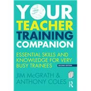 Your Teacher Training Companion: Essential skills and knowledge for very busy trainees by McGrath; Jim, 9781138841963