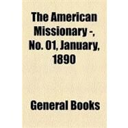 The American Missionary Volume 44, No. 01, January, 1890 by , 9781153691963