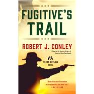 Fugitive's Trail by Conley, Robert J., 9781250091963
