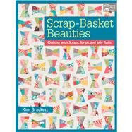 Scrap-Basket Beauties: Quilting with Scraps, Strips, and Jelly Rolls by Brackett, Kim, 9781604681963
