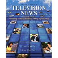 Television News : A Handbook for Reporting, Writing, Shooting, Editing and Producing by Keller, Teresa; Hawkins, Steve, 9781890871963
