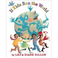 If Kids Ran the World by Dillon, Leo & Diane, 9780545441964