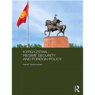 Kyrgyzstan - Regime Security and Foreign Policy by Toktomushev; Kemel, 9781138691964