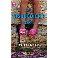 A Disobedient Girl A Novel by Freeman, Ru, 9781439101964