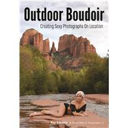 Outdoor Boudoir Creating Sexy Photographs on Location by Eskridge, Kay, 9781682031964