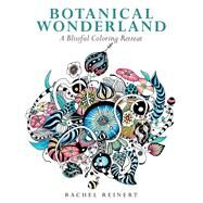 Botanical Wonderland A Blissful Coloring Retreat by Reinert, Rachel, 9781942021964