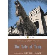 The Tale of Troy by Green, Roger Lancelyn; Paver, Michelle, 9780141341965