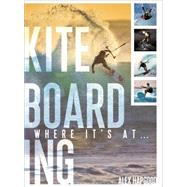 Kiteboarding Where it's at... by Hapgood, Alex, 9781408191965