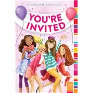 You're Invited by Malone, Jen; Nall, Gail, 9781481431965