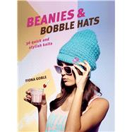 Beanies & Bobble Hats: 36 Quick and Stylish Knits by Goble, Fiona, 9781782491965