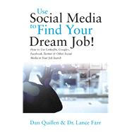 Use Social Media to Find Your Dream Job! How to Use LinkedIn, Google+, Facebook, Twitter and Other Social Media in Your Job Search by Quillen, Dan, 9781593601966