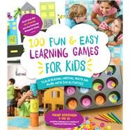 100 Fun & Easy Learning Games for Kids Teach Reading, Writing, Math and More With Fun Activities by Boyarshinov, Amanda; Vij, Kim, 9781624141966