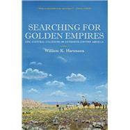 Searching for Golden Empires: Epic Cultural Collisions in Sixteenth-century America by Hartmann, William K., 9780816531967