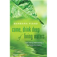 Come, Drink Deep of Living Waters by Fiand, Barbara, 9780824521967