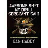 Awesome Sh*t My Drill Sergeant Said by Caddy, Dan, 9780062351968