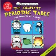 Basher Science: The Complete Periodic Table All the Elements with Style by Dingle, Adrian; Basher, Simon; Green, Dan; Basher, Simon, 9780753471968
