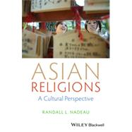 Asian Religions A Cultural Perspective by Nadeau, Randall L., 9781118471968