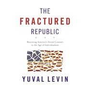 The Fractured Republic by Levin, Yuval, 9780465061969