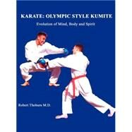 Karate: Olympic Style Kumite : Evolution of Mind, Body and Spirit by Thoburn, Robert, 9780741411969