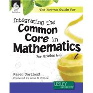 The How-to Guide for Integrating the Common Core in Mathematics, Grades 6-8 by Gartland, Karen, 9781425811969