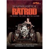 The Illustrated History of the Rat Rod: The People, the Cars, and the Culture by Thaemert, Steve, Jr.; Loxton, Rick, 9781620081969