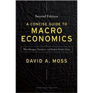 A Concise Guide to Macroeconomics: What Managers, Executives, and Students Need to Know by Moss, David A., 9781625271969