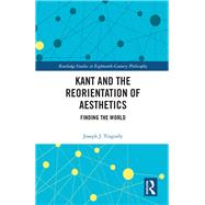 Kant and the Reorientation of Aesthetics by Tinguely; Joseph J., 9781138081970